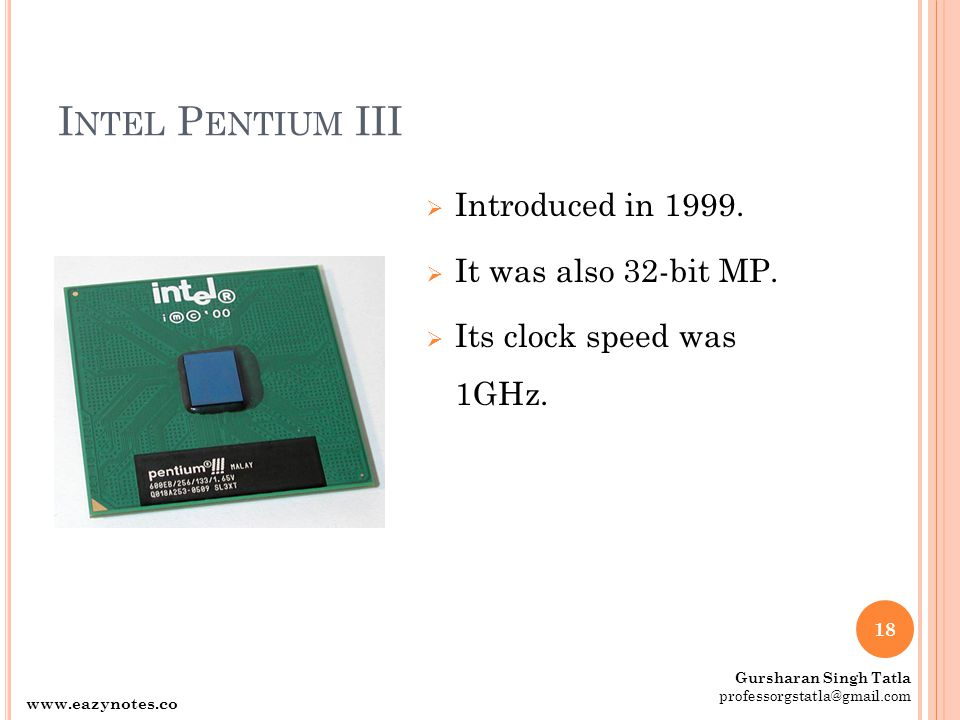 Intel Pentium III Introduced in It was also 32-bit MP.