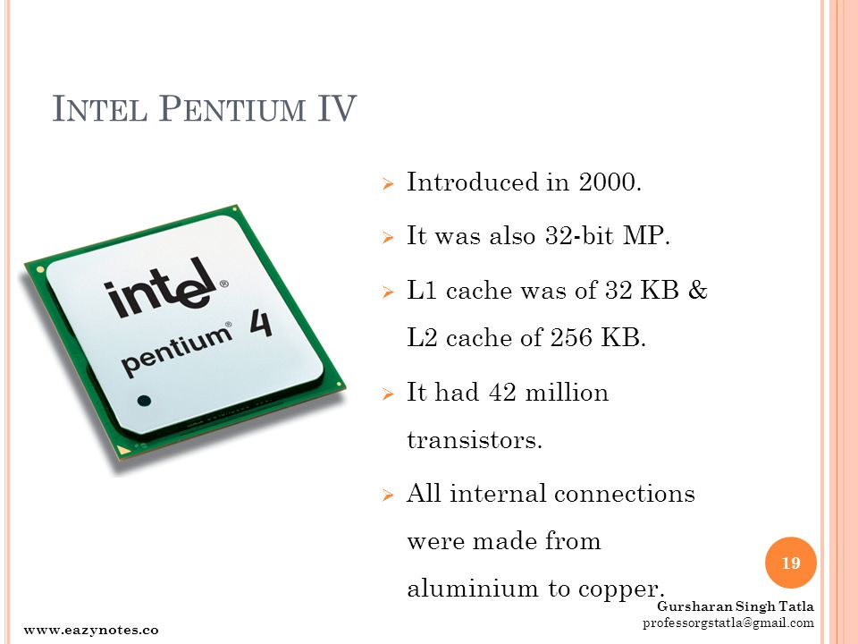 Intel Pentium IV Introduced in 2000. It was also 32-bit MP.