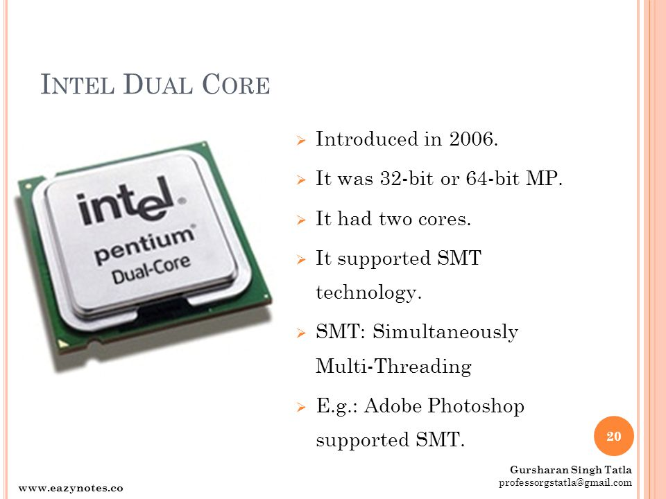 Intel Dual Core Introduced in It was 32-bit or 64-bit MP.
