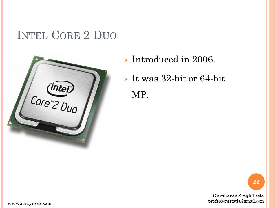 Intel Core 2 Duo Introduced in It was 32-bit or 64-bit MP.
