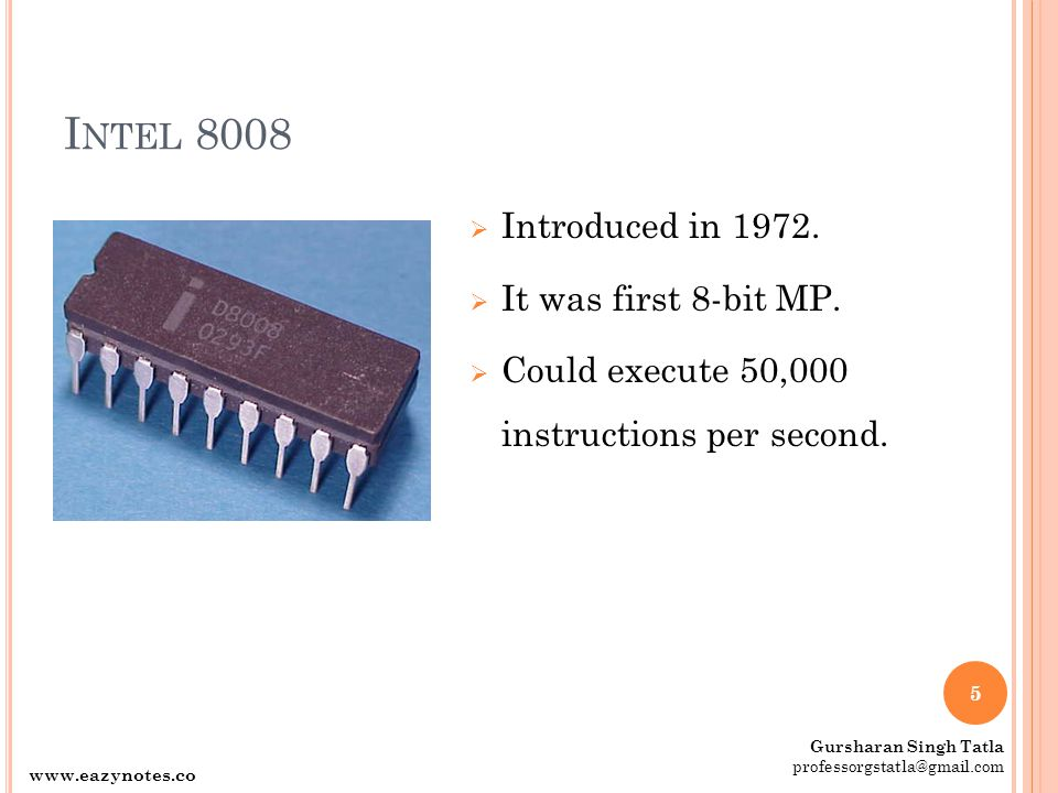 Intel 8008 Introduced in 1972. It was first 8-bit MP.