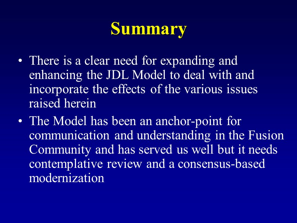 Summary There is a clear need for expanding and enhancing the JDL Model to deal with and incorporate the effects of the various issues raised herein.