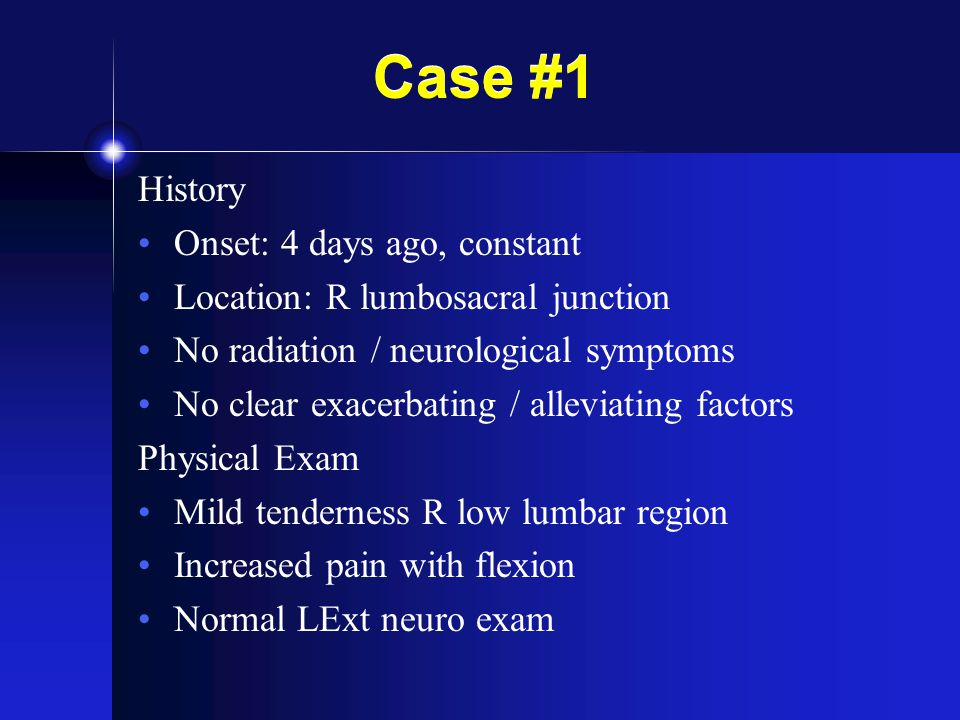 Case #1 History Onset: 4 days ago, constant