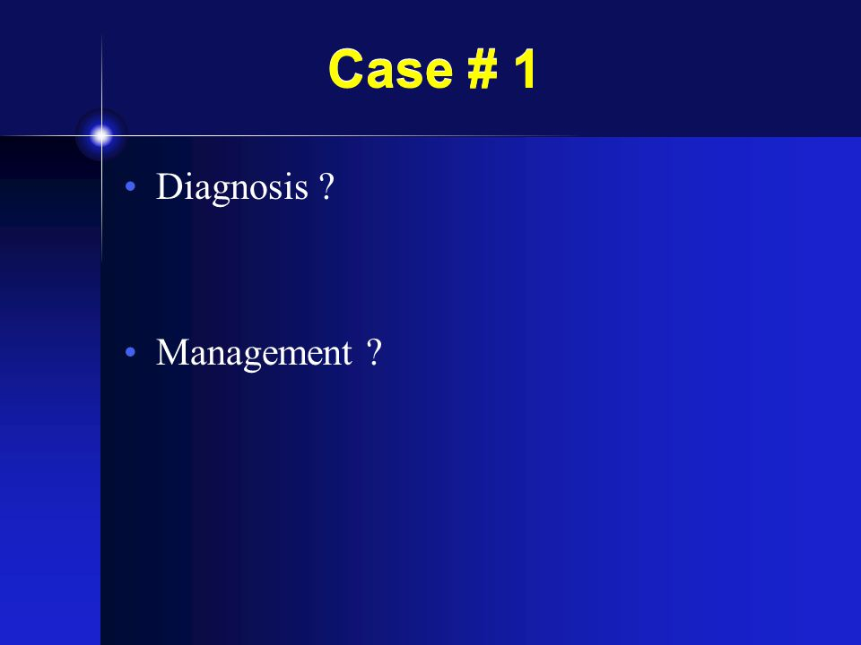 Case # 1 Diagnosis Management