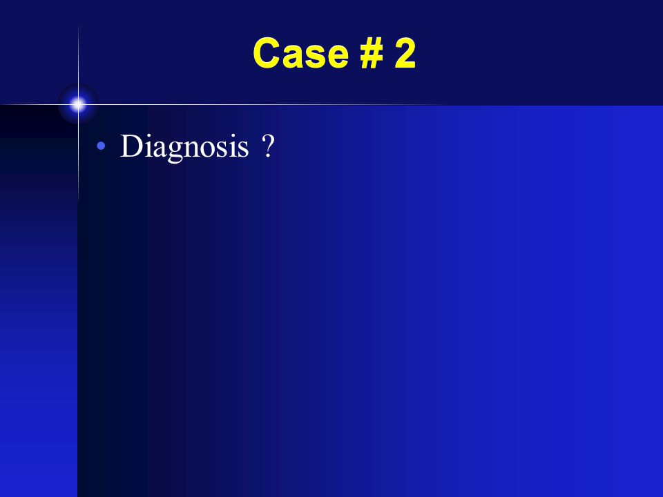 Case # 2 Diagnosis