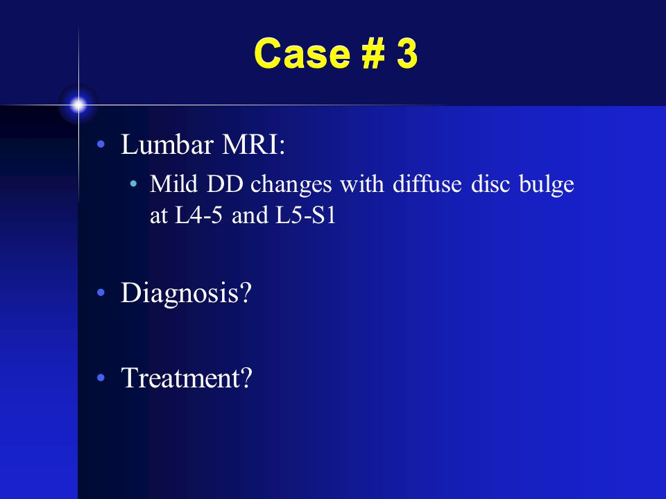 Case # 3 Lumbar MRI: Diagnosis Treatment