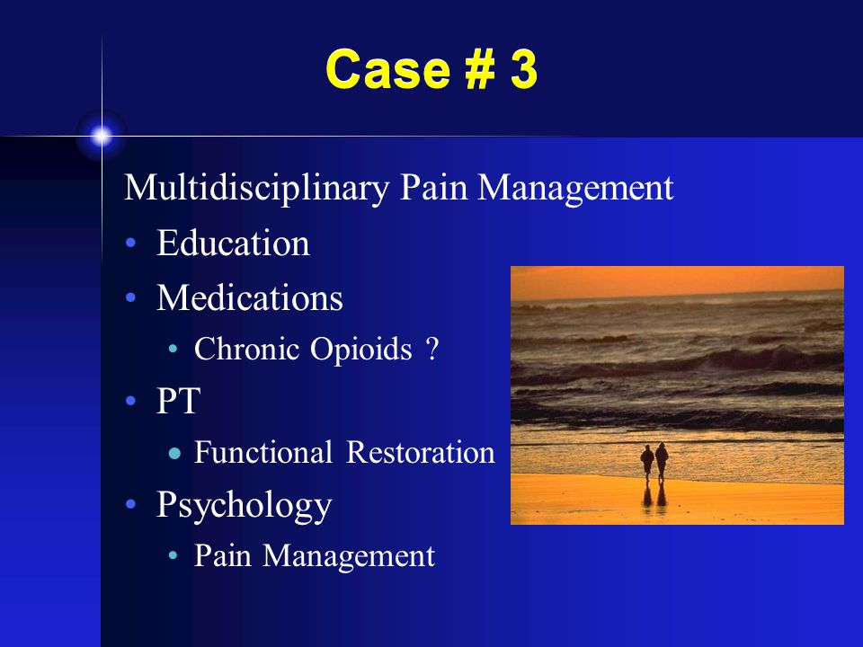 Case # 3 Multidisciplinary Pain Management Education Medications PT