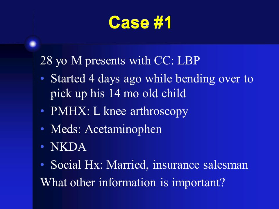 Case #1 28 yo M presents with CC: LBP