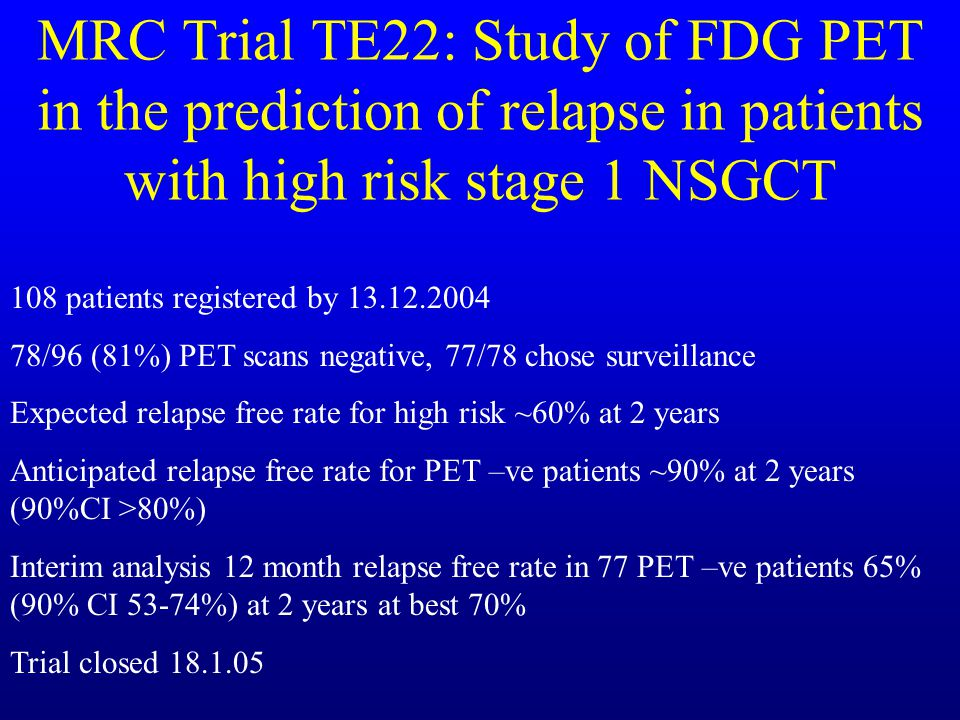 MRC Trial TE22: Study of FDG PET in the prediction of relapse in patients with high risk stage 1 NSGCT