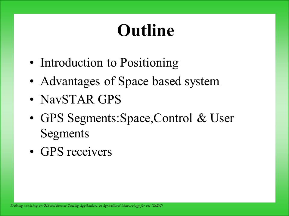 Outline Introduction to Positioning Advantages of Space based system