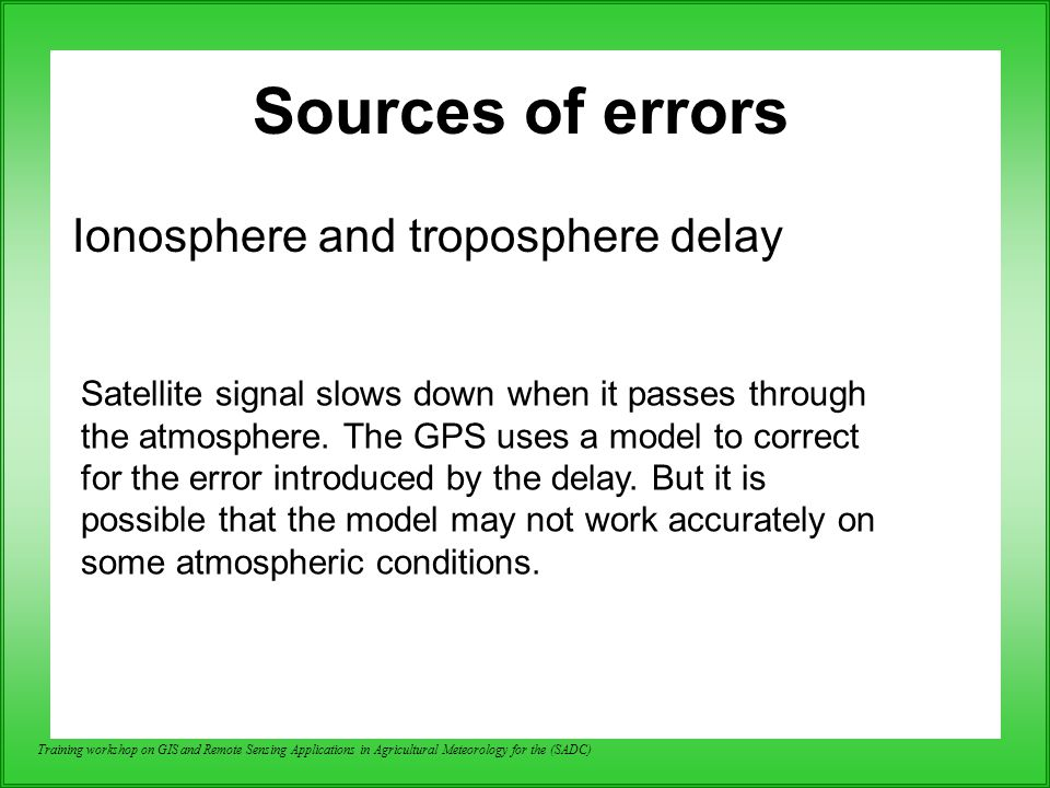 Sources of errors Ionosphere and troposphere delay