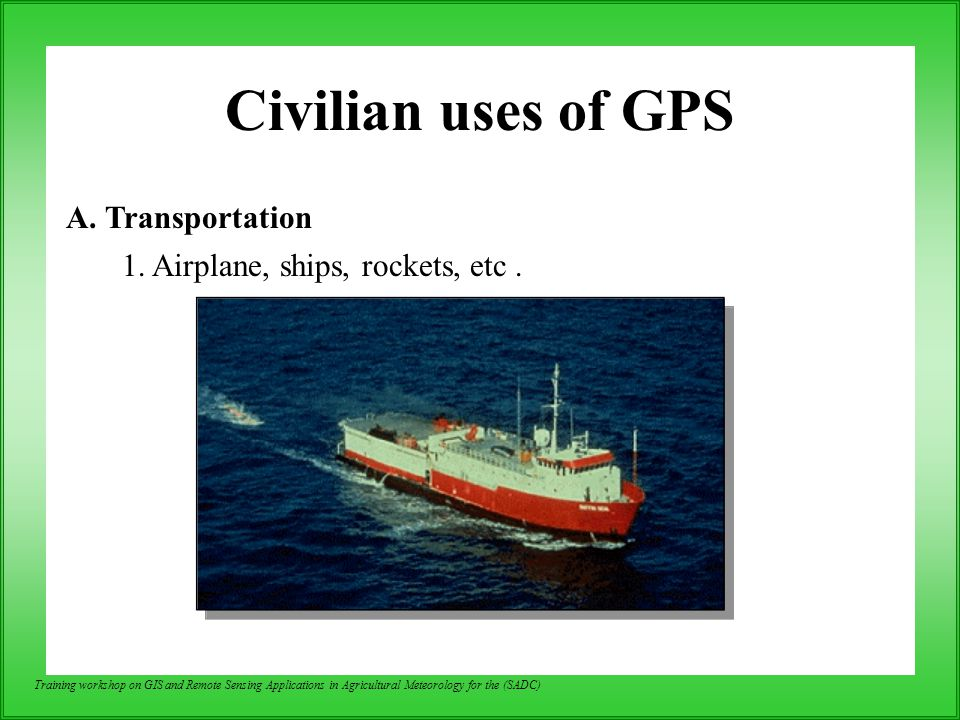 Civilian uses of GPS A. Transportation