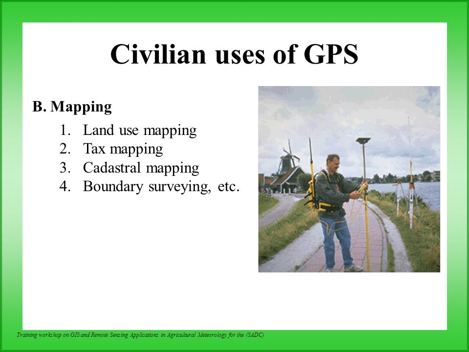 Civilian uses of GPS B. Mapping Land use mapping Tax mapping