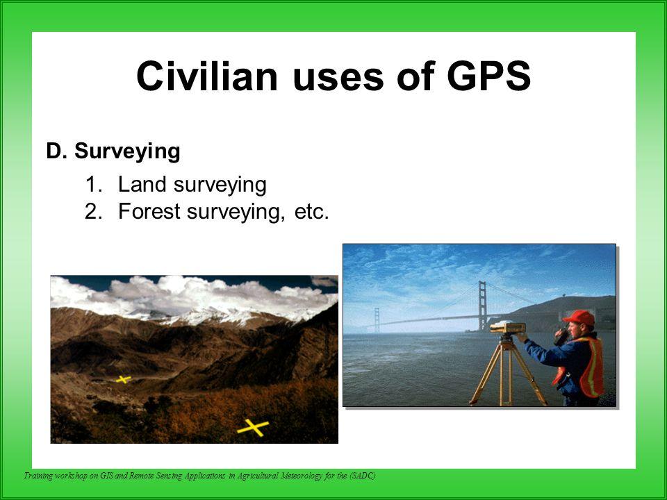 Civilian uses of GPS D. Surveying Land surveying