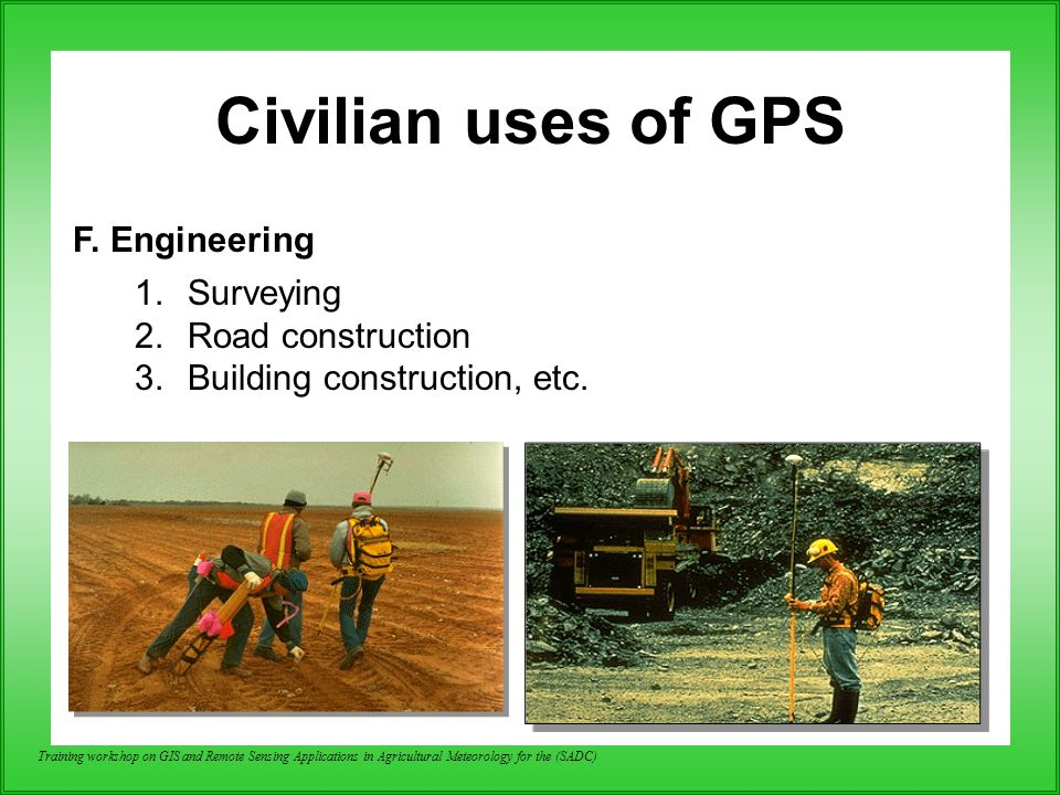 Civilian uses of GPS F. Engineering Surveying Road construction