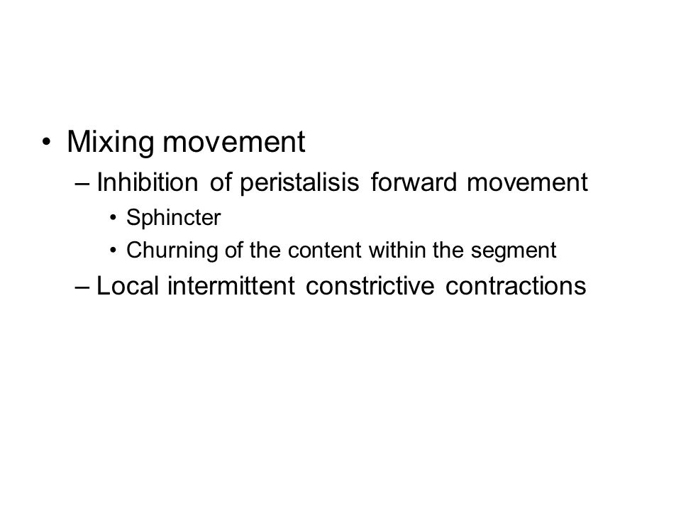 Mixing movement Inhibition of peristalisis forward movement