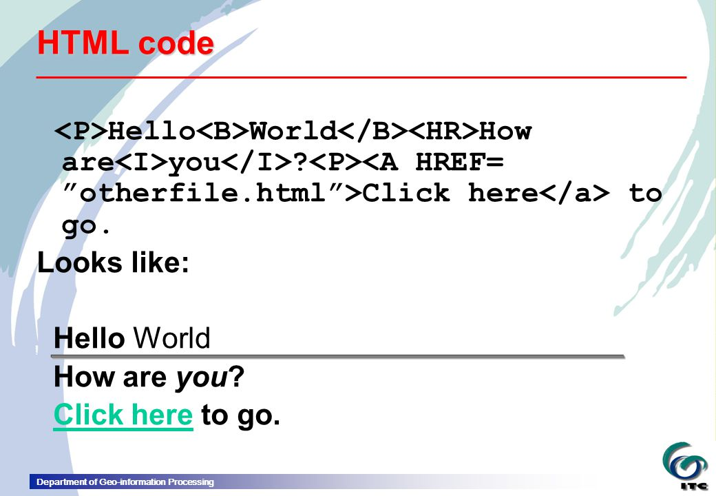 HTML code <P>Hello<B>World</B><HR>How are<I>you</I> <P><A HREF= otherfile.html >Click here</a> to go.
