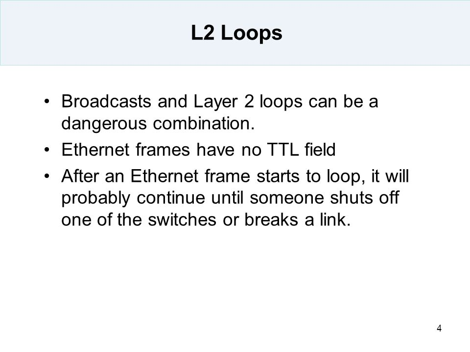 L2 Loops Broadcasts and Layer 2 loops can be a dangerous combination.