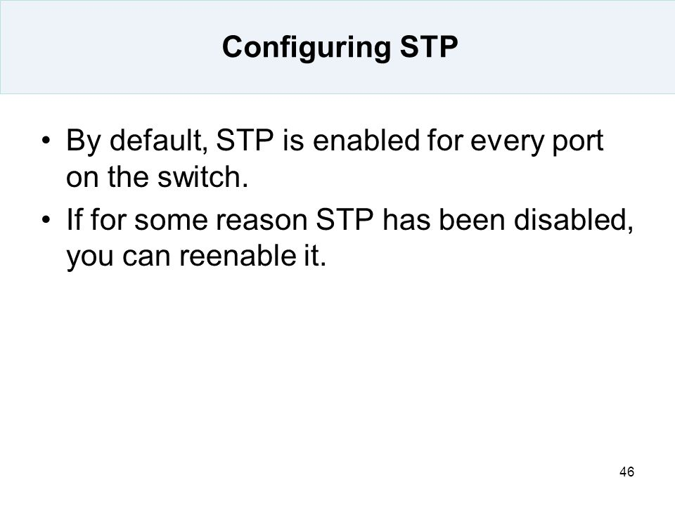 Configuring STP By default, STP is enabled for every port on the switch.