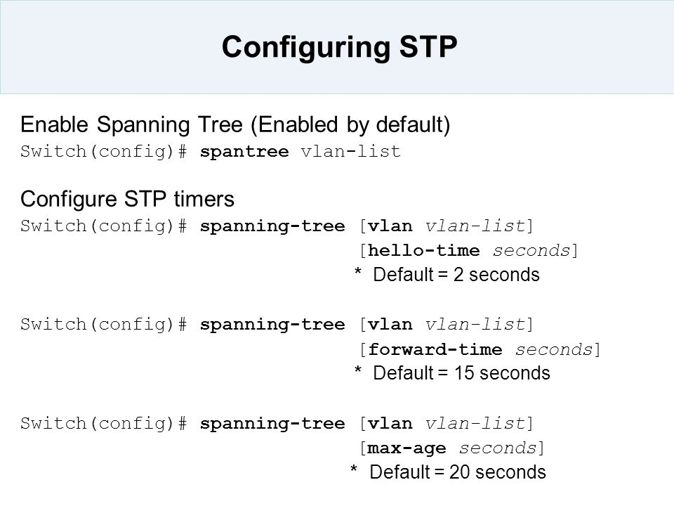 Configuring STP Enable Spanning Tree (Enabled by default)