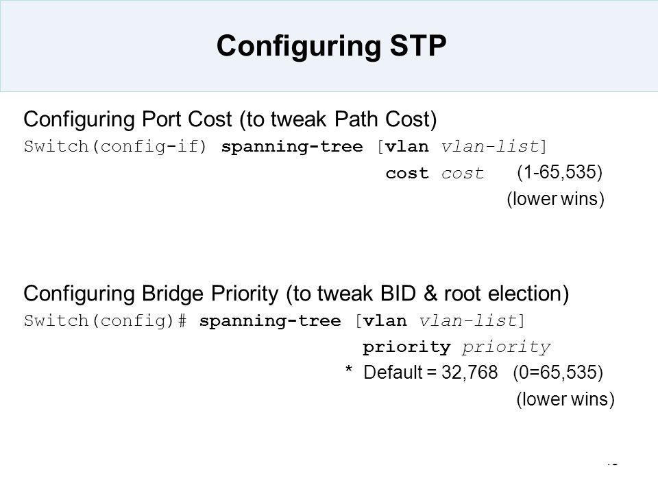 Configuring STP Configuring Port Cost (to tweak Path Cost)