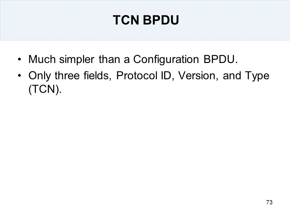 TCN BPDU Much simpler than a Configuration BPDU.