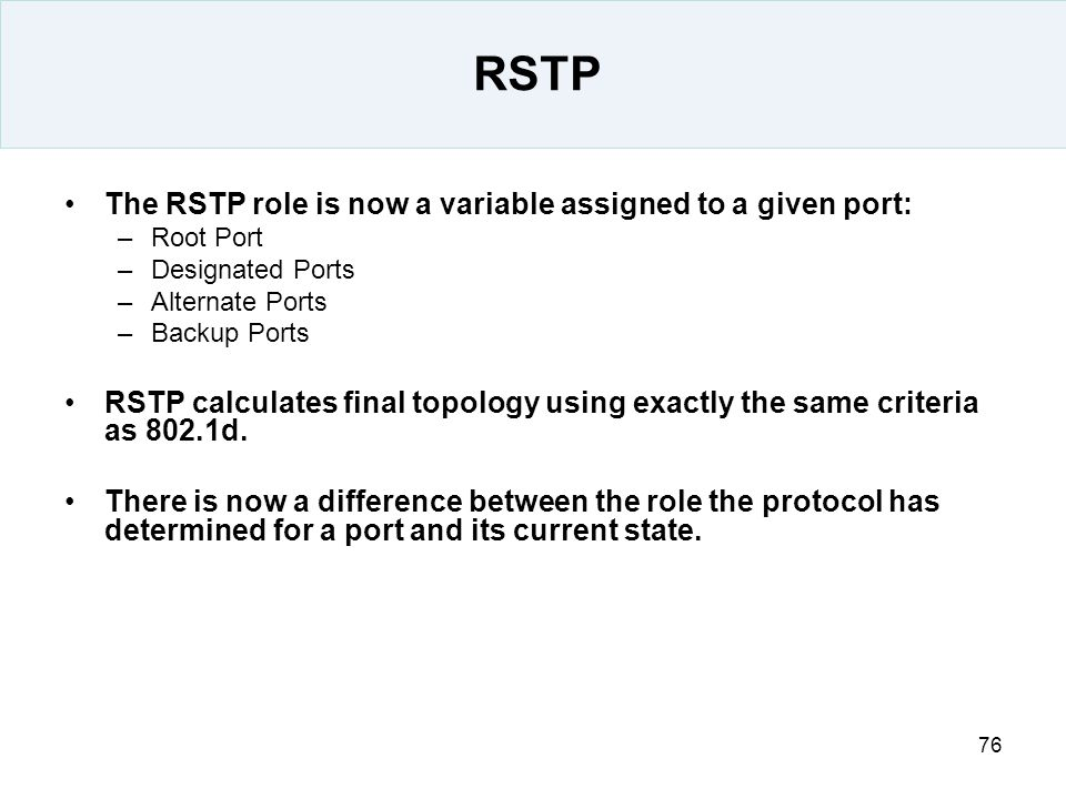 RSTP The RSTP role is now a variable assigned to a given port: