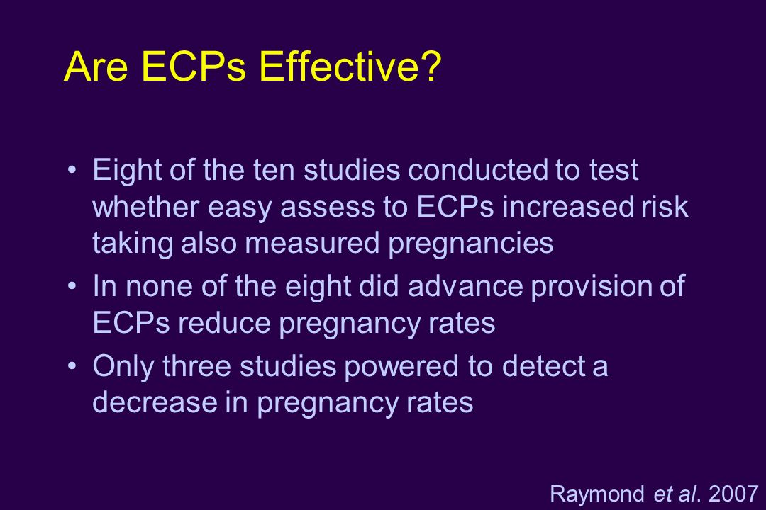 Are ECPs Effective Eight of the ten studies conducted to test whether easy assess to ECPs increased risk taking also measured pregnancies.