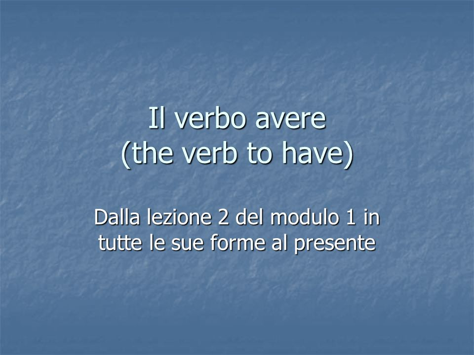 Il verbo avere (the verb to have)