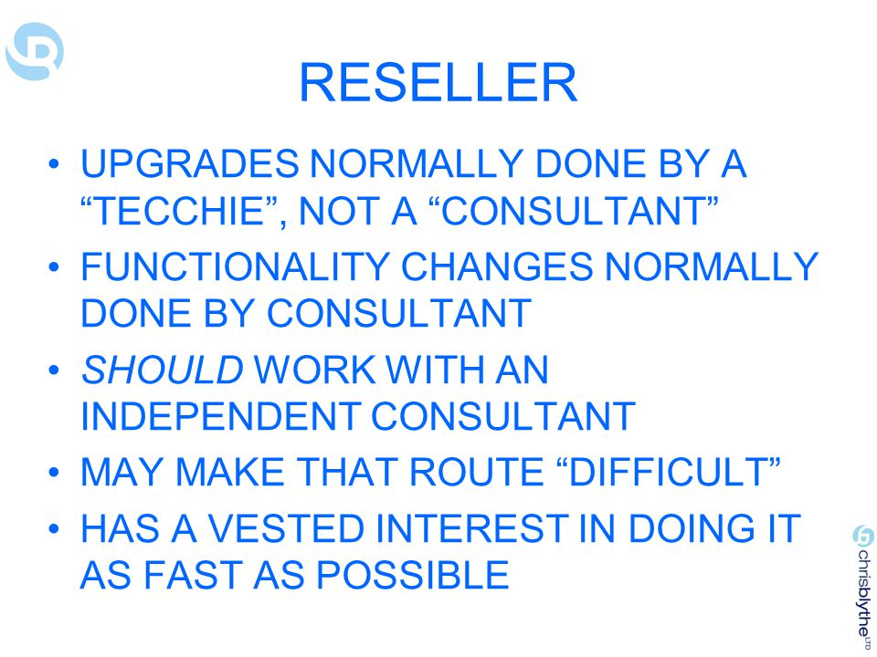 RESELLER UPGRADES NORMALLY DONE BY A TECCHIE , NOT A CONSULTANT
