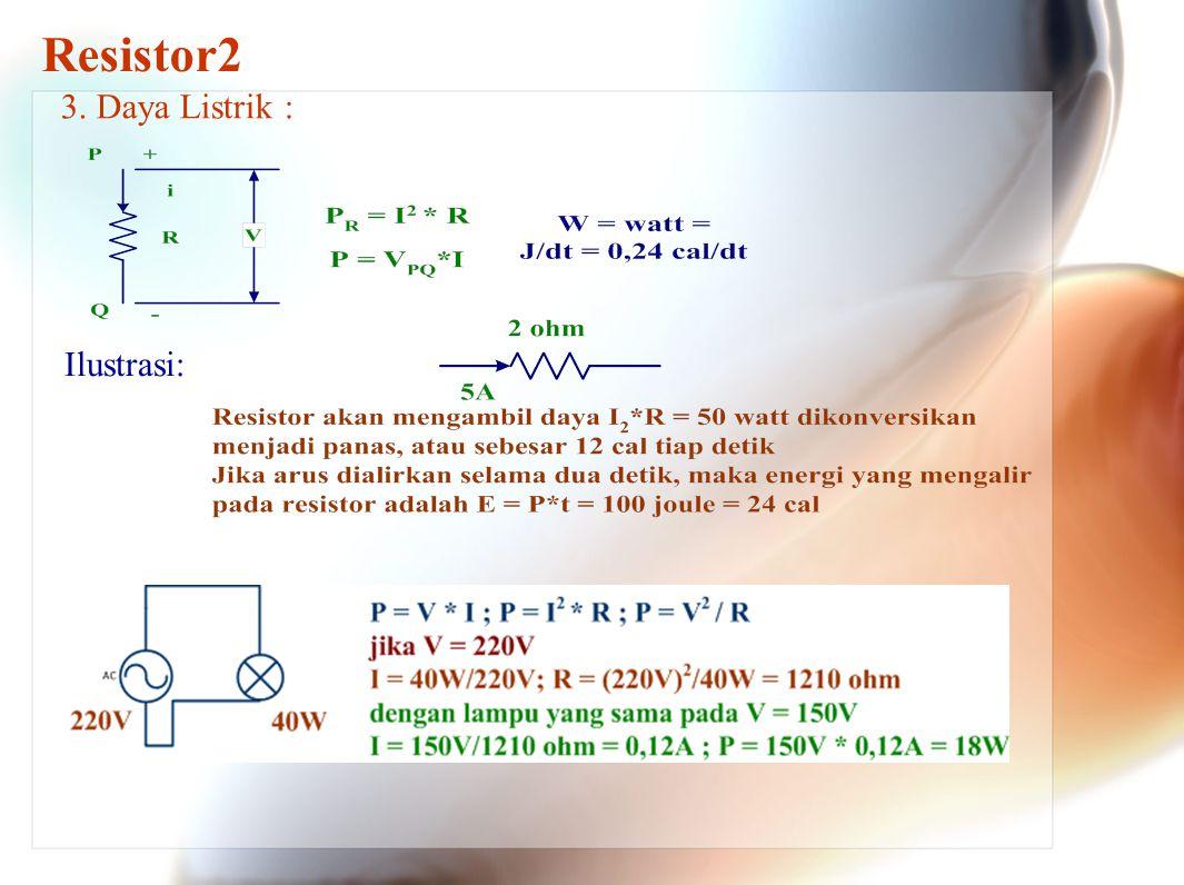 Resistor2 3. Daya Listrik : Ilustrasi: