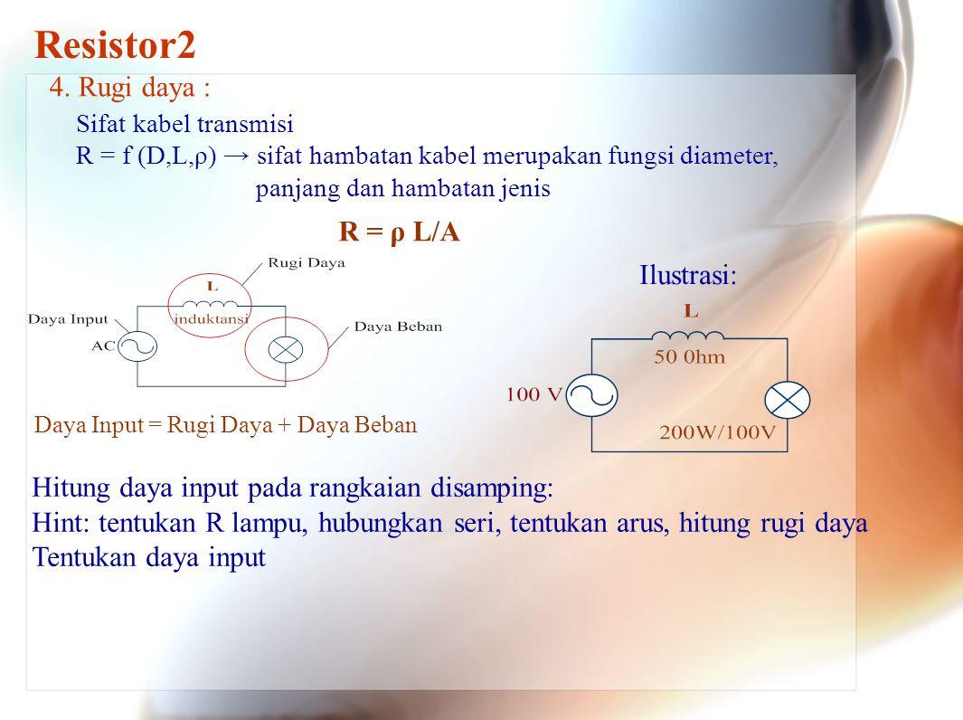 Resistor2 4. Rugi daya : R = ρ L/A Ilustrasi: