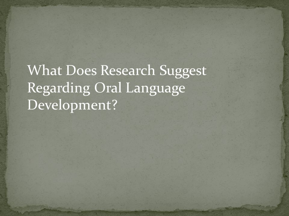What Does Research Suggest Regarding Oral Language Development