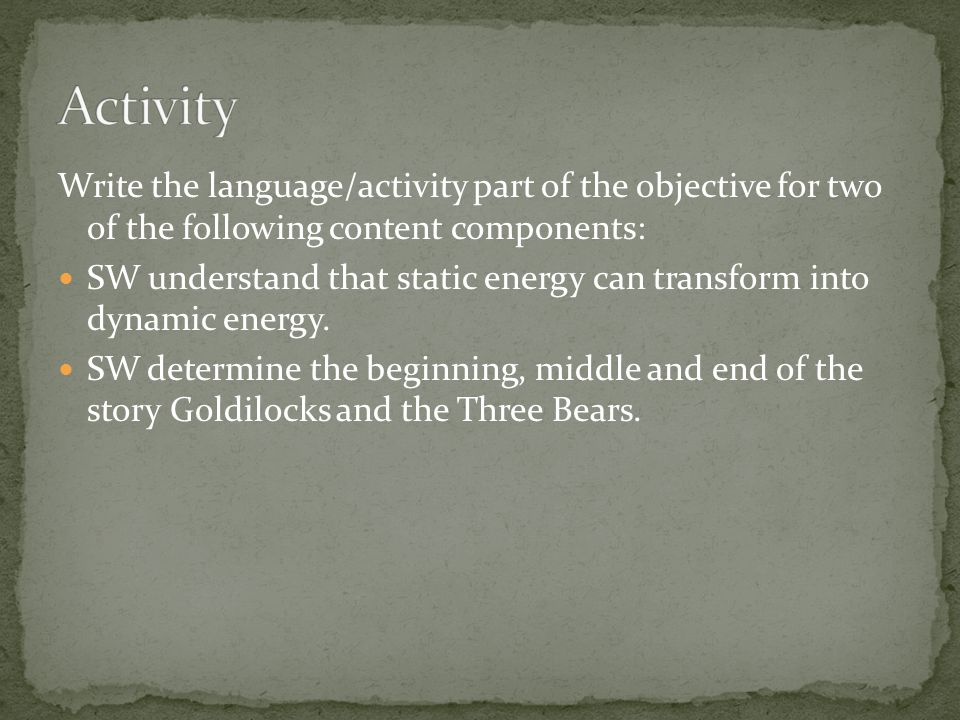 Activity Write the language/activity part of the objective for two of the following content components: