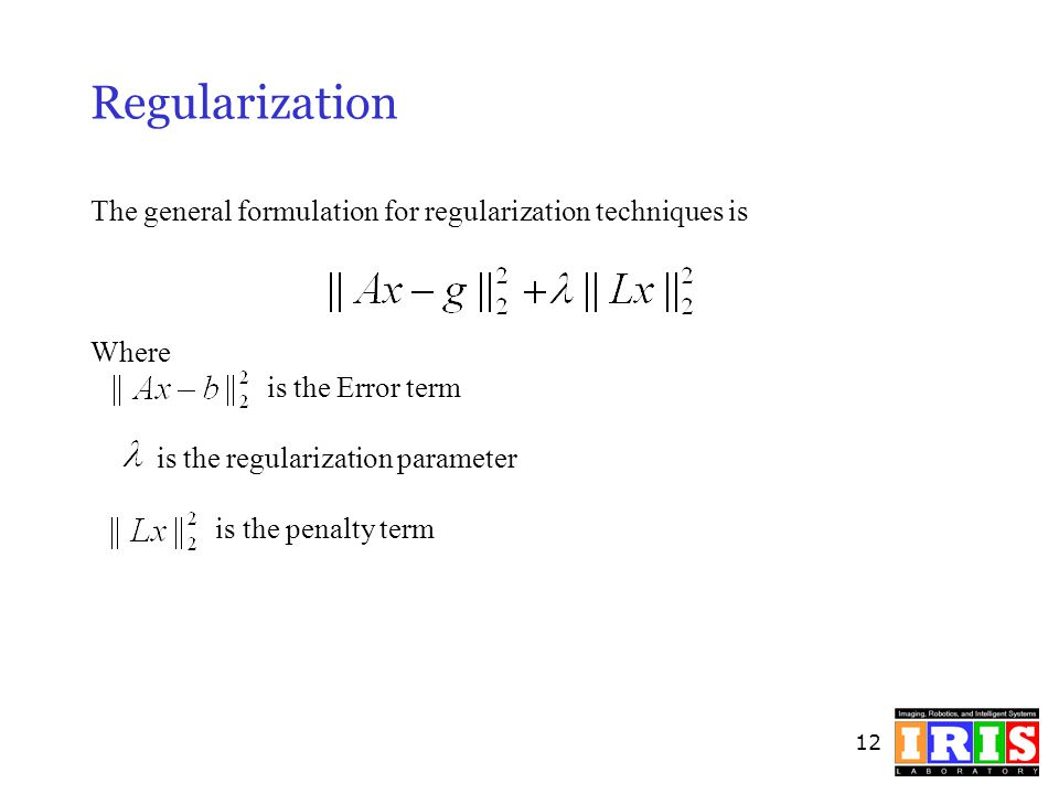 Regularization The general formulation for regularization techniques is. Where. is the Error term.
