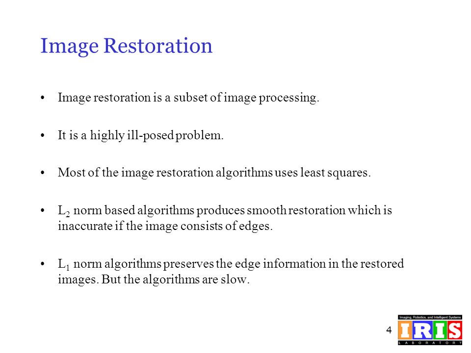 Image Restoration Image restoration is a subset of image processing.