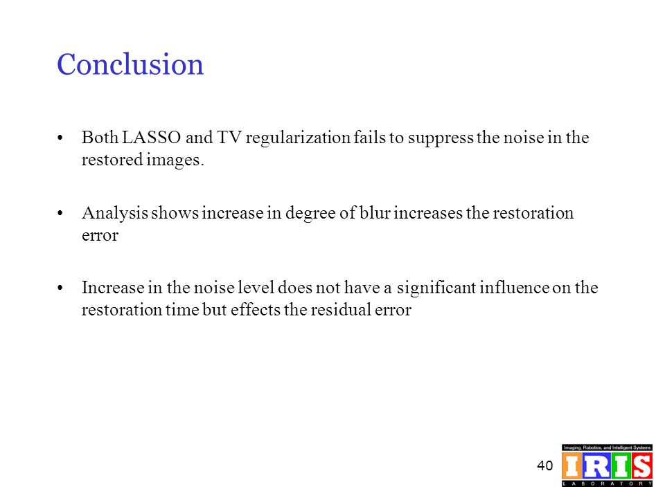Conclusion Both LASSO and TV regularization fails to suppress the noise in the restored images.