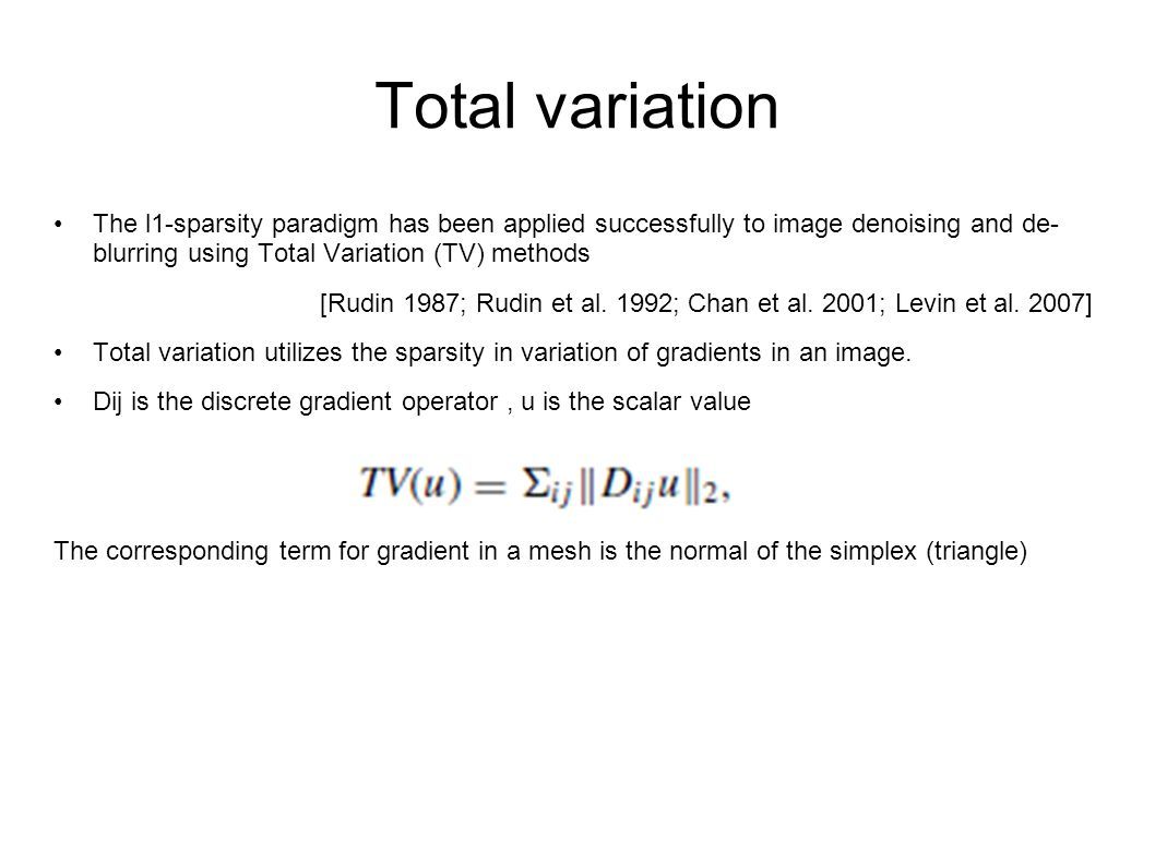 Total variation The l1-sparsity paradigm has been applied successfully to image denoising and de- blurring using Total Variation (TV) methods.