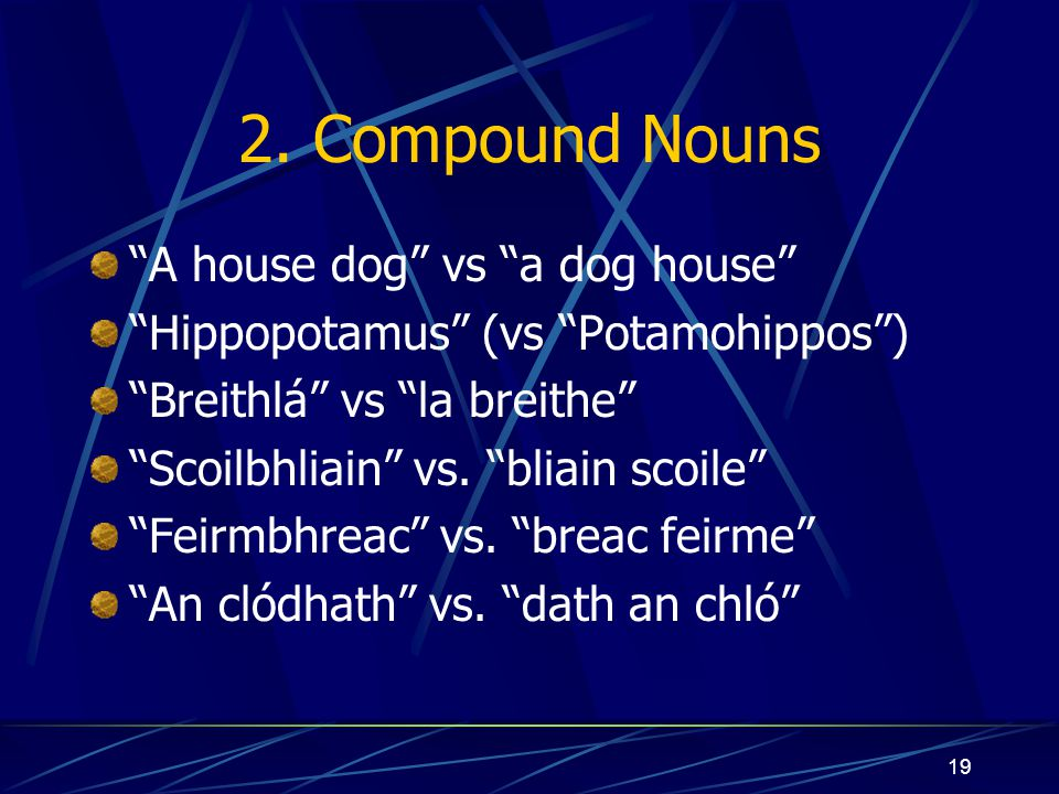 2. Compound Nouns A house dog vs a dog house