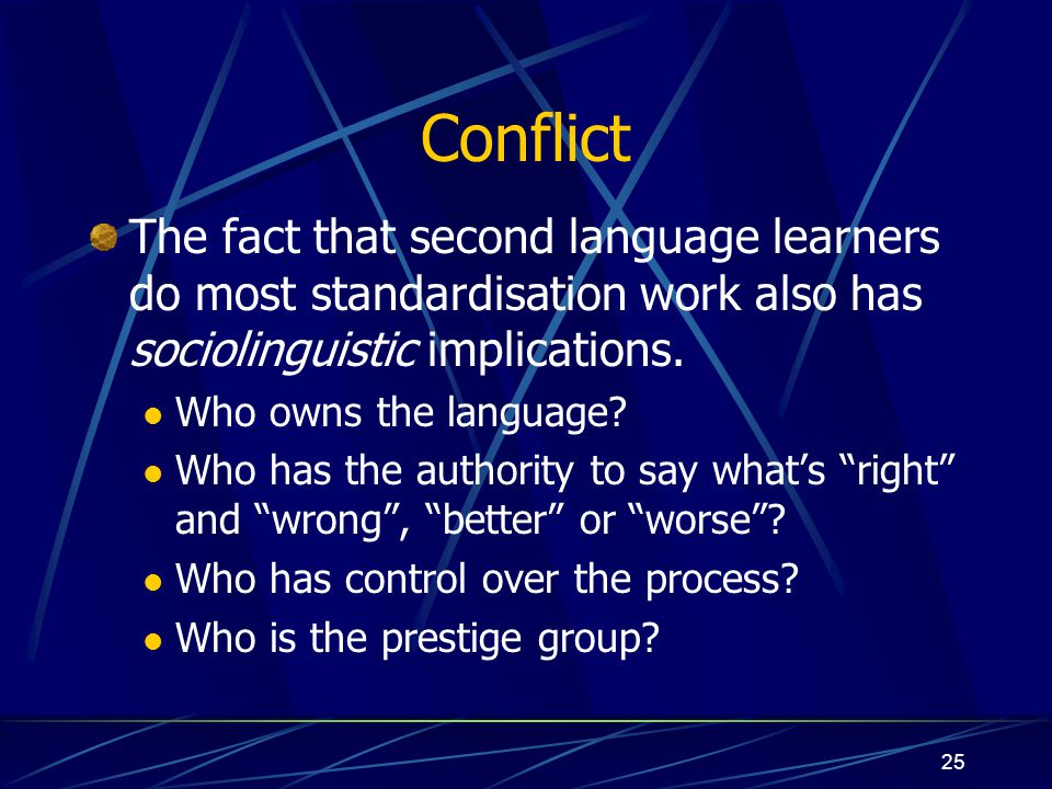 Conflict The fact that second language learners do most standardisation work also has sociolinguistic implications.