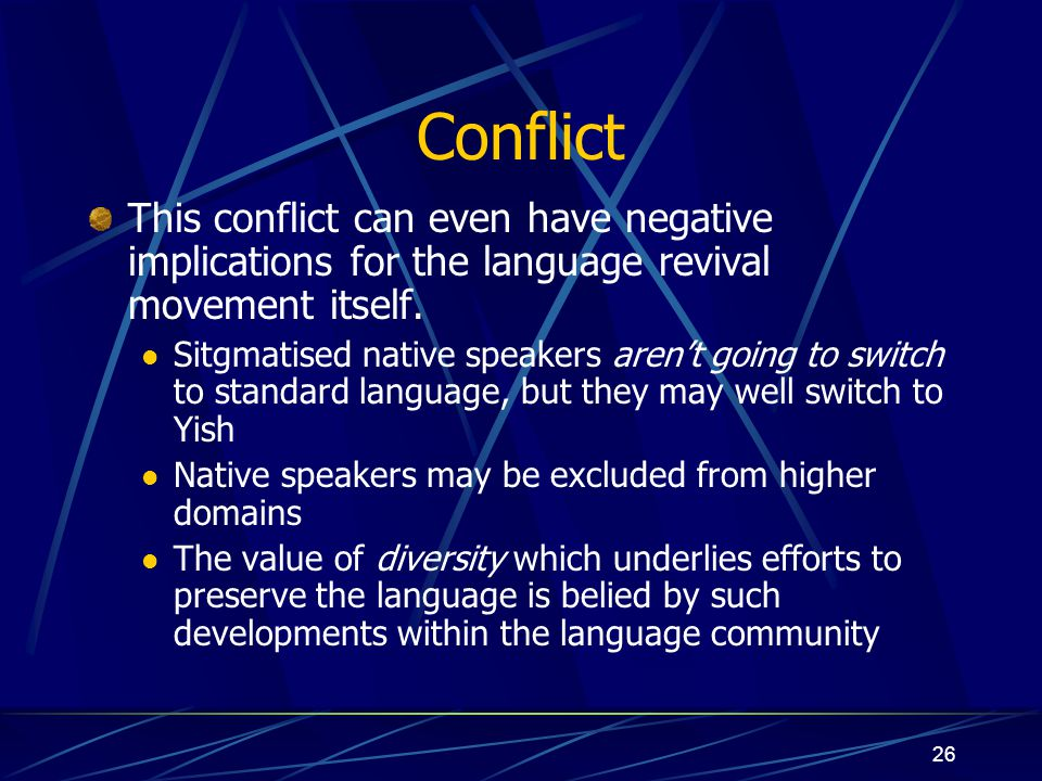 Conflict This conflict can even have negative implications for the language revival movement itself.