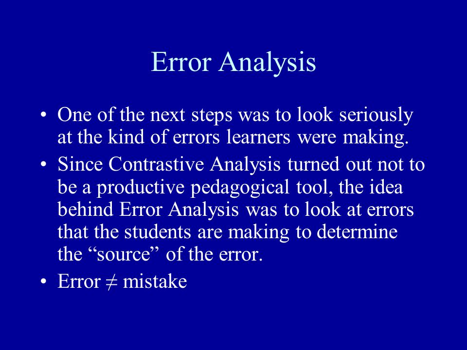 Error Analysis One of the next steps was to look seriously at the kind of errors learners were making.