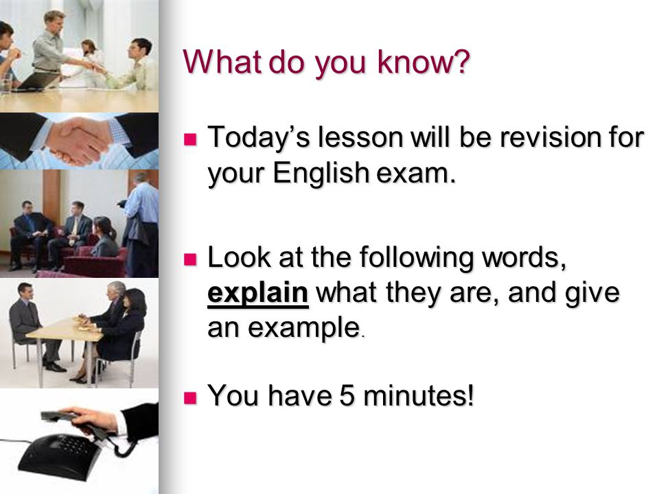 What do you know Today's lesson will be revision for your English exam. Look at the following words, explain what they are, and give an example.
