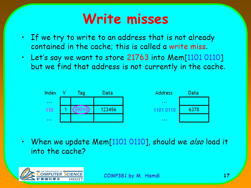 Write misses If we try to write to an address that is not already contained in the cache; this is called a write miss.