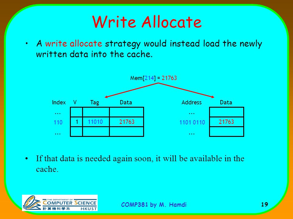 Write Allocate A write allocate strategy would instead load the newly written data into the cache.