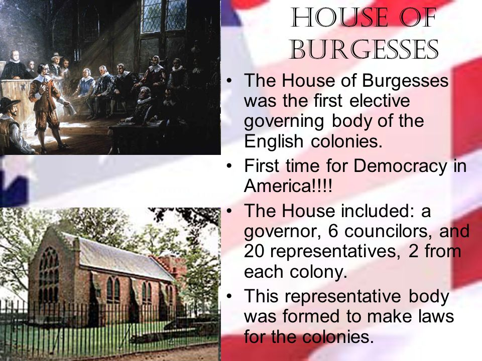 House of Burgesses The House of Burgesses was the first elective governing body of the English colonies.