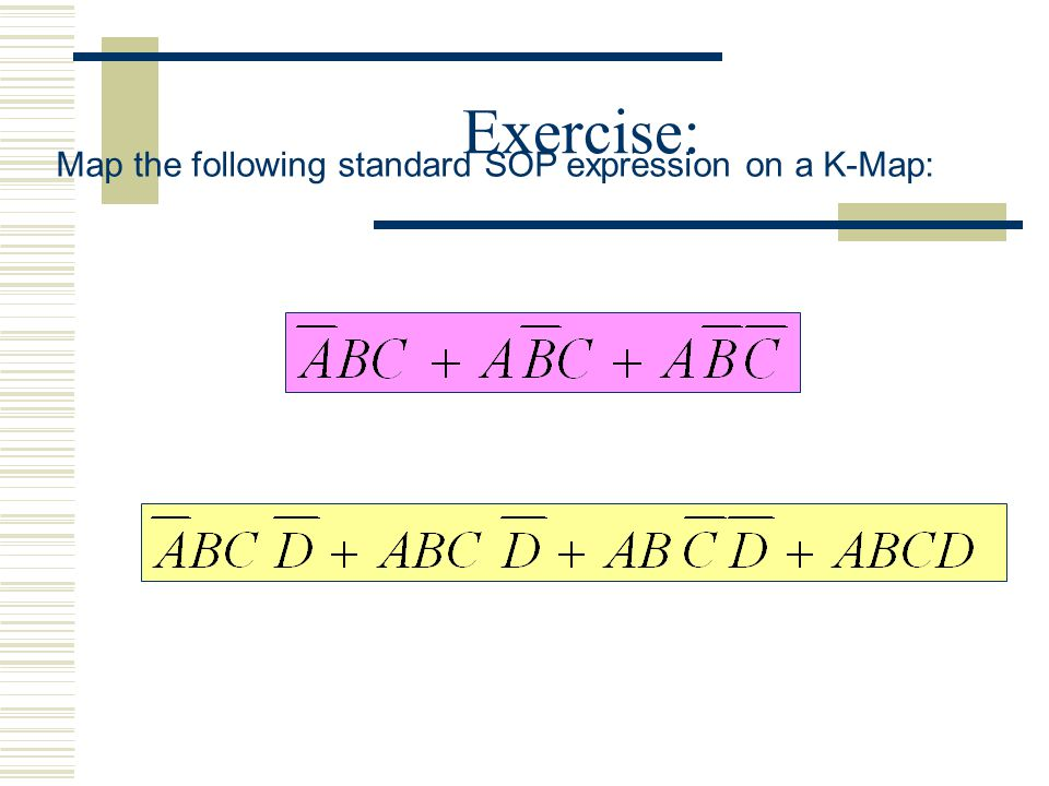 Exercise: Map the following standard SOP expression on a K-Map: