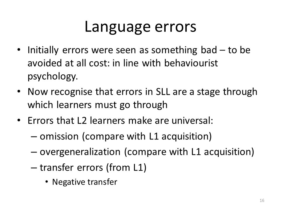 Language errors Initially errors were seen as something bad – to be avoided at all cost: in line with behaviourist psychology.