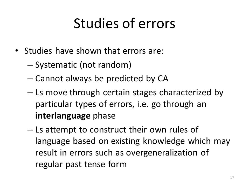 Studies of errors Studies have shown that errors are: