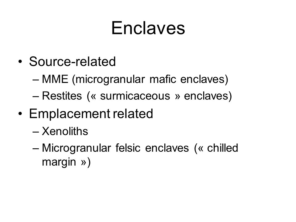 Enclaves Source-related Emplacement related